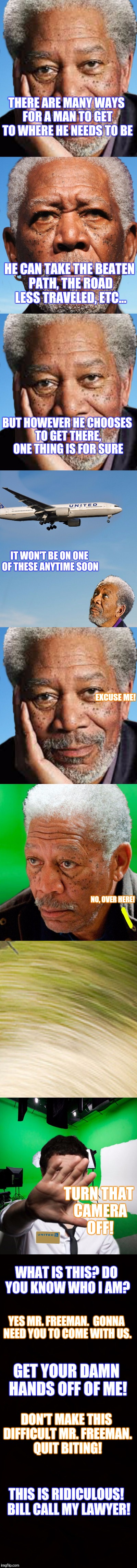 FREEMANSFREEBIE | THERE ARE MANY WAYS FOR A MAN TO GET TO WHERE HE NEEDS TO BE THIS IS RIDICULOUS!  BILL CALL MY LAWYER! HE CAN TAKE THE BEATEN PATH, THE ROAD | image tagged in morgan freeman,advice,funny,hot topic | made w/ Imgflip meme maker