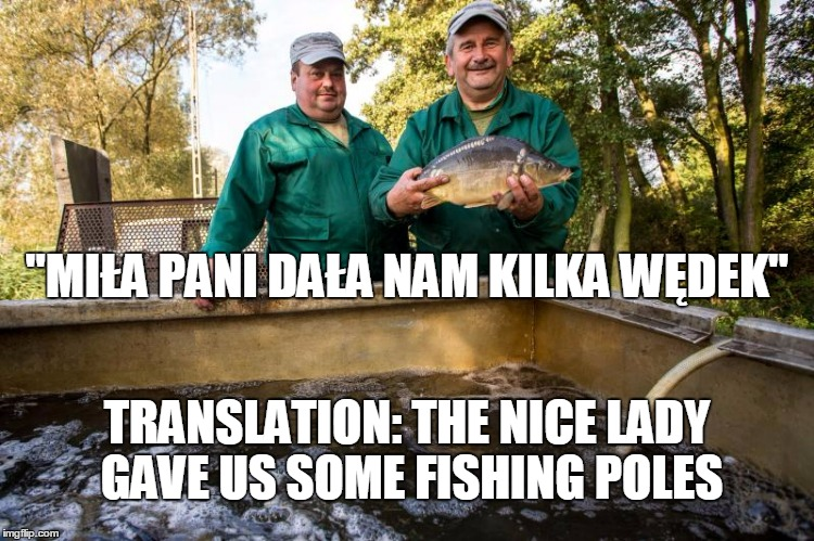 "TRANSLATION: THE NICE LADY GAVE US SOME FISHING POLES ""MIŁA PANI DAŁA NAM KILKA WĘDEK"" 