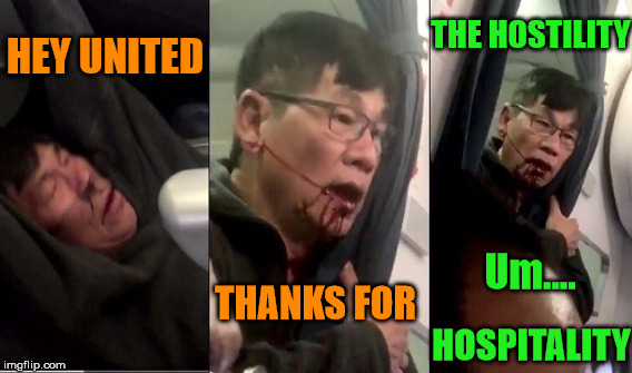 Yet Another United MEME | HOSPITALITY THE HOSTILITY HEY UNITED THANKS FOR Um.... | image tagged in united airlines | made w/ Imgflip meme maker