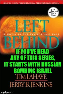 IF YOU'VE READ ANY OF THIS SERIES, IT STARTS WITH RUSSIAN BOMBING ISRAEL | made w/ Imgflip meme maker