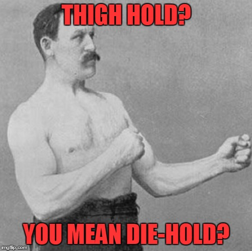 THIGH HOLD? YOU MEAN DIE-HOLD? | made w/ Imgflip meme maker