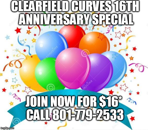 Birthday Balloons |  CLEARFIELD CURVES 16TH ANNIVERSARY SPECIAL; JOIN NOW FOR $16* CALL 801-779-2533 | image tagged in birthday balloons | made w/ Imgflip meme maker