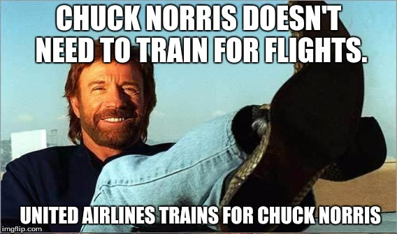 CHUCK NORRIS DOESN'T NEED TO TRAIN FOR FLIGHTS. UNITED AIRLINES TRAINS FOR CHUCK NORRIS | made w/ Imgflip meme maker