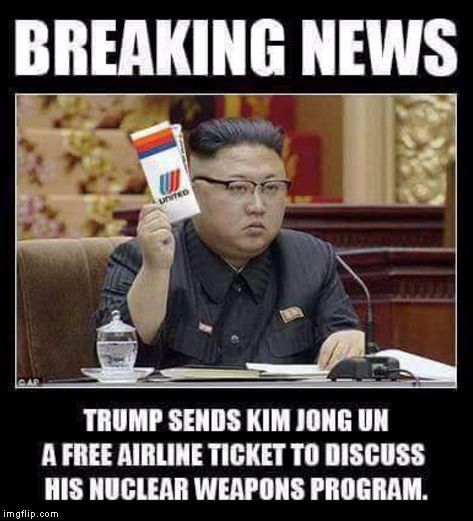 Trump sends Kim Jong Un a free United Airlines ticket... | image tagged in united airlines kim jong un,united airlines,kim jong un,donald trump | made w/ Imgflip meme maker