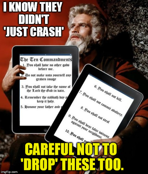 God forgives Moses, giving him a second chance | I KNOW THEY DIDN'T 'JUST CRASH' CAREFUL NOT TO 'DROP' THESE TOO. | image tagged in moses,tablets,god,ten commandments,information technology,bible | made w/ Imgflip meme maker