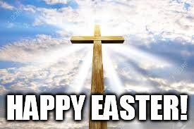Easter | HAPPY EASTER! | image tagged in easter | made w/ Imgflip meme maker
