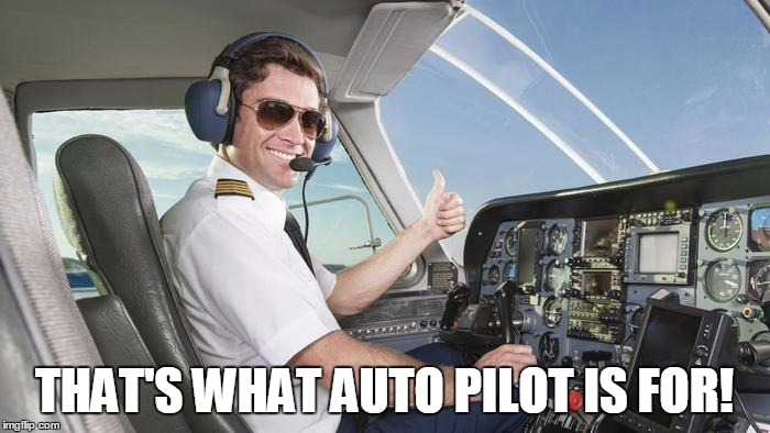 THAT'S WHAT AUTO PILOT IS FOR! | made w/ Imgflip meme maker