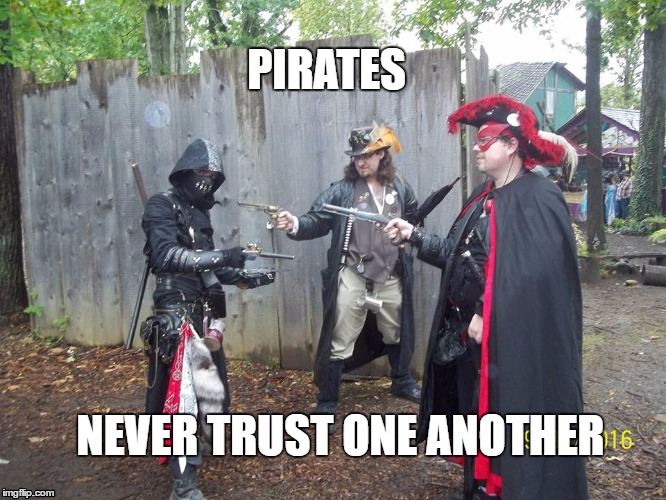Pirates, Never Trust one another | PIRATES NEVER TRUST ONE ANOTHER | image tagged in pirates,assassin,assassins,steampunk,pistols,crossfire | made w/ Imgflip meme maker