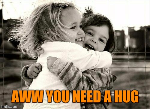 AWW YOU NEED A HUG | made w/ Imgflip meme maker