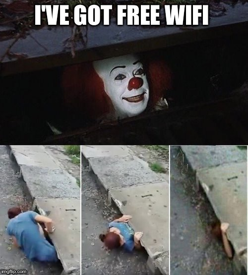 I'VE GOT FREE WIFI | image tagged in penny wise pick up lines | made w/ Imgflip meme maker