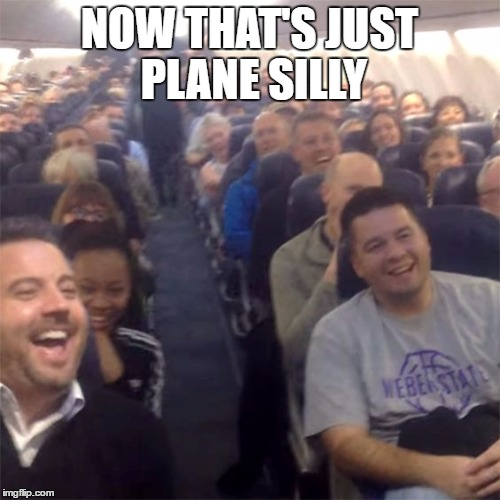 NOW THAT'S JUST PLANE SILLY | made w/ Imgflip meme maker