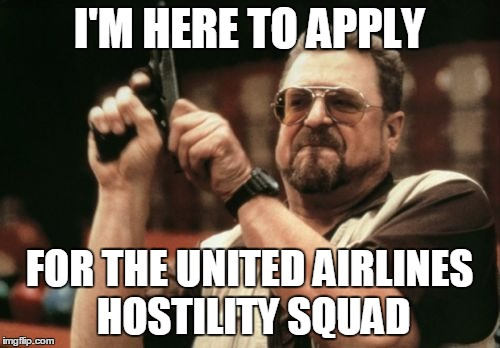 Am I The Only One Around Here Meme | I'M HERE TO APPLY FOR THE UNITED AIRLINES HOSTILITY SQUAD | image tagged in memes,am i the only one around here | made w/ Imgflip meme maker