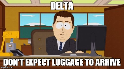 Aaaaand Its Gone Meme | DELTA DON'T EXPECT LUGGAGE TO ARRIVE | image tagged in memes,aaaaand its gone | made w/ Imgflip meme maker