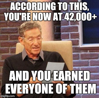 Maury Lie Detector Meme | ACCORDING TO THIS, YOU'RE NOW AT 42,000+ AND YOU EARNED EVERYONE OF THEM | image tagged in memes,maury lie detector | made w/ Imgflip meme maker