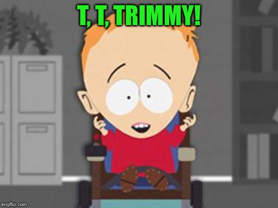 T, T, TRIMMY! | made w/ Imgflip meme maker
