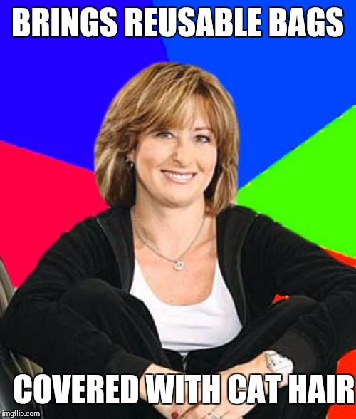 Sheltering Suburban Mom Meme | BRINGS REUSABLE BAGS COVERED WITH CAT HAIR | image tagged in memes,sheltering suburban mom | made w/ Imgflip meme maker
