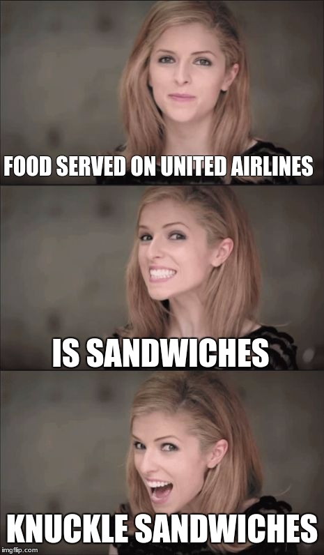 Anna Kendrick orders food on UA | FOOD SERVED ON UNITED AIRLINES IS SANDWICHES KNUCKLE SANDWICHES | image tagged in memes,bad pun anna kendrick,united airlines | made w/ Imgflip meme maker