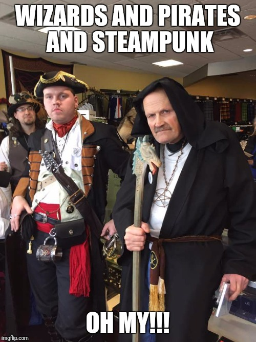 Wizards and pirates and steampunk, oh my! | WIZARDS AND PIRATES AND STEAMPUNK OH MY!!! | image tagged in wizard of oz quote,pirates,wizards,steampunk,lions and tigers and bears oh my | made w/ Imgflip meme maker
