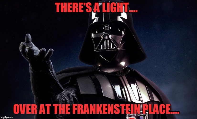 Vader Sings! |  THERE'S A LIGHT.... OVER AT THE FRANKENSTEIN PLACE.... | image tagged in star wars,darth vader,rocky horror | made w/ Imgflip meme maker