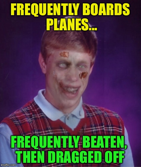 FREQUENTLY BOARDS PLANES... FREQUENTLY BEATEN, THEN DRAGGED OFF | made w/ Imgflip meme maker