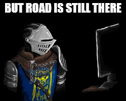 BUT ROAD IS STILL THERE | made w/ Imgflip meme maker