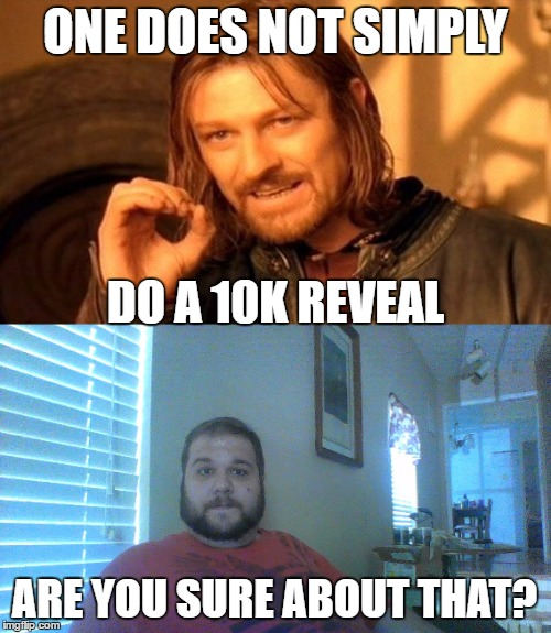 Got to 10k! Have a picture of my awesome facial hair, IMGFlippers | ONE DOES NOT SIMPLY DO A 10K REVEAL ARE YOU SURE ABOUT THAT? | image tagged in memes,face reveal,funny | made w/ Imgflip meme maker