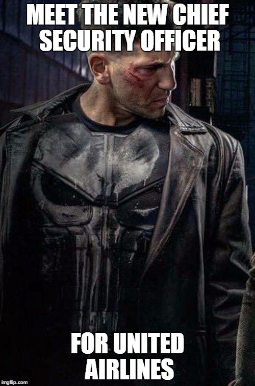 MEET THE NEW CHIEF SECURITY OFFICER FOR UNITED AIRLINES | image tagged in punisher holiday | made w/ Imgflip meme maker