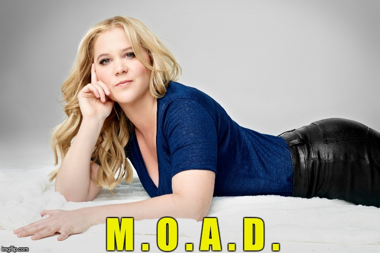 Amy Schumer | M . O . A . D . | image tagged in amy schumer | made w/ Imgflip meme maker