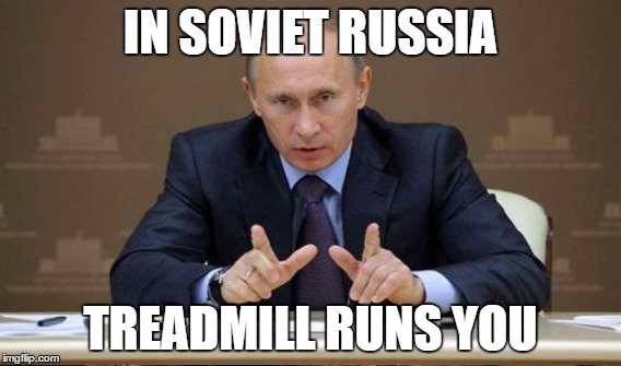 IN SOVIET RUSSIA TREADMILL RUNS YOU | made w/ Imgflip meme maker