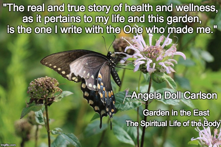 "Garden in the East | ""The real and true story of health and wellness, as it pertains to my life and this garden, is the one I write with the One who made me."" –A 