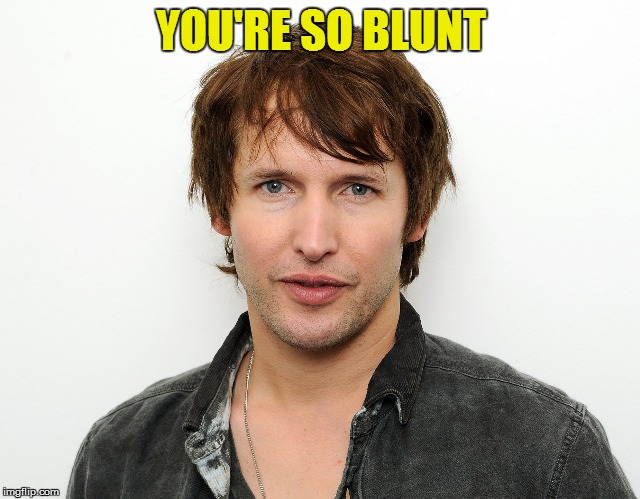 YOU'RE SO BLUNT | made w/ Imgflip meme maker