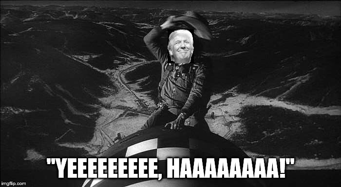 "trump nuclear bomb | ""YEEEEEEEEE, HAAAAAAAA!"" 