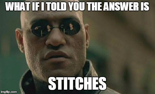 Matrix Morpheus Meme | WHAT IF I TOLD YOU THE ANSWER IS STITCHES | image tagged in memes,matrix morpheus | made w/ Imgflip meme maker