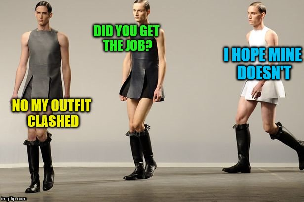 DID YOU GET THE JOB? NO MY OUTFIT CLASHED I HOPE MINE DOESN'T | made w/ Imgflip meme maker