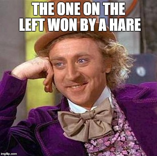 Creepy Condescending Wonka Meme | THE ONE ON THE LEFT WON BY A HARE | image tagged in memes,creepy condescending wonka | made w/ Imgflip meme maker