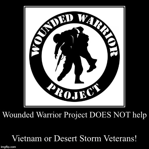 Wounded Warrior Project DOES NOT help | Vietnam or Desert Storm Veterans! | image tagged in funny,demotivationals | made w/ Imgflip demotivational maker