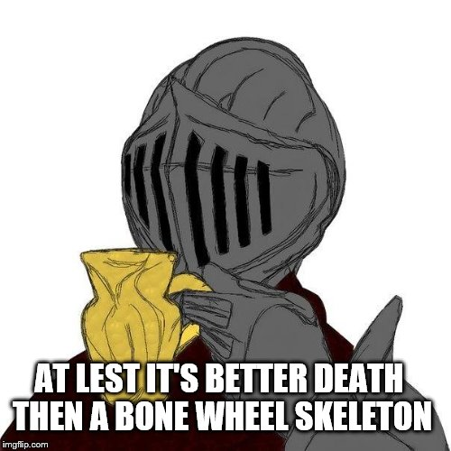 AT LEST IT'S BETTER DEATH THEN A BONE WHEEL SKELETON | made w/ Imgflip meme maker