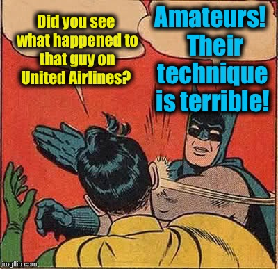 Batman Slapping Robin Meme | Did you see what happened to that guy on United Airlines? Amateurs!  Their technique is terrible! | image tagged in memes,batman slapping robin,evilmandoevil,funny,united 3411 | made w/ Imgflip meme maker