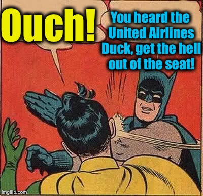 Batman Slapping Robin Meme | Ouch! You heard the United Airlines Duck, get the hell out of the seat! | image tagged in memes,batman slapping robin | made w/ Imgflip meme maker