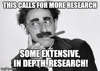 THIS CALLS FOR MORE RESEARCH SOME EXTENSIVE, IN DEPTH, RESEARCH! | made w/ Imgflip meme maker