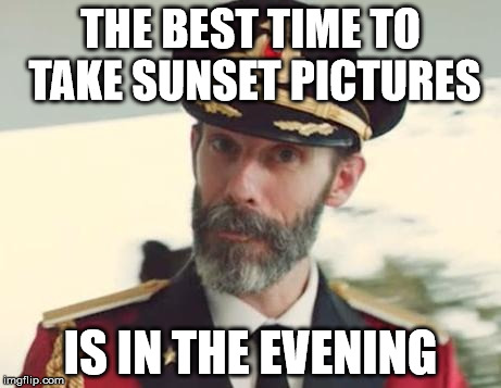 Captain Obvious | THE BEST TIME TO TAKE SUNSET PICTURES IS IN THE EVENING | image tagged in captain obvious | made w/ Imgflip meme maker
