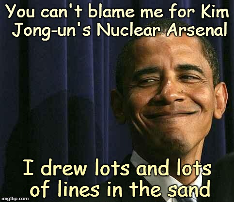 obama smug face | You can't blame me for Kim Jong-un's Nuclear Arsenal I drew lots and lots of lines in the sand | image tagged in obama smug face | made w/ Imgflip meme maker