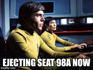 Texting while flying the Enterprise | EJECTING SEAT 98A NOW | image tagged in texting while flying the enterprise | made w/ Imgflip meme maker