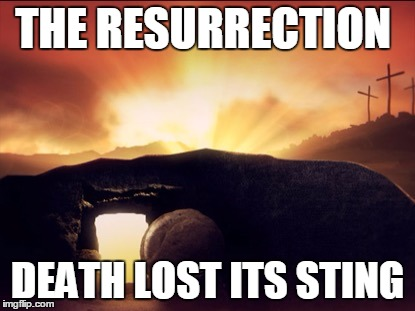 Hope in Jesus Christ | THE RESURRECTION DEATH LOST ITS STING | image tagged in easter,jesus,uplifting | made w/ Imgflip meme maker