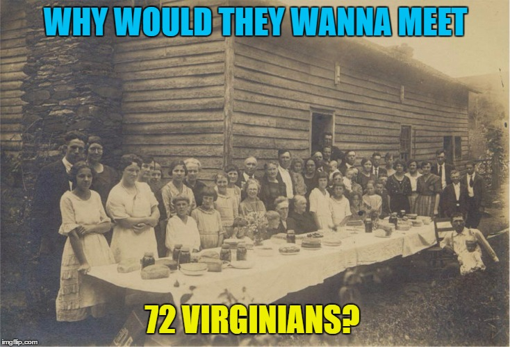 WHY WOULD THEY WANNA MEET 72 VIRGINIANS? | made w/ Imgflip meme maker