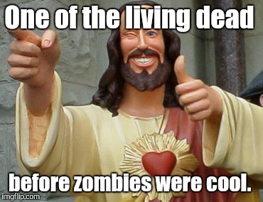 rkv3j.jpg | One of the living dead before zombies were cool. | image tagged in rkv3jjpg | made w/ Imgflip meme maker