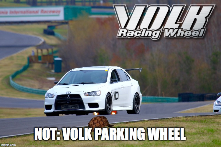 Volk Racing, Not Volk Parking | NOT: VOLK PARKING WHEEL | image tagged in volk,racing,wheels,evo,evo x,te37sl | made w/ Imgflip meme maker