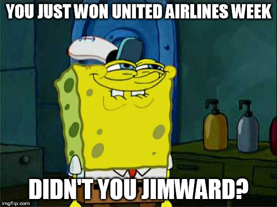 YOU JUST WON UNITED AIRLINES WEEK DIDN'T YOU JIMWARD? | made w/ Imgflip meme maker