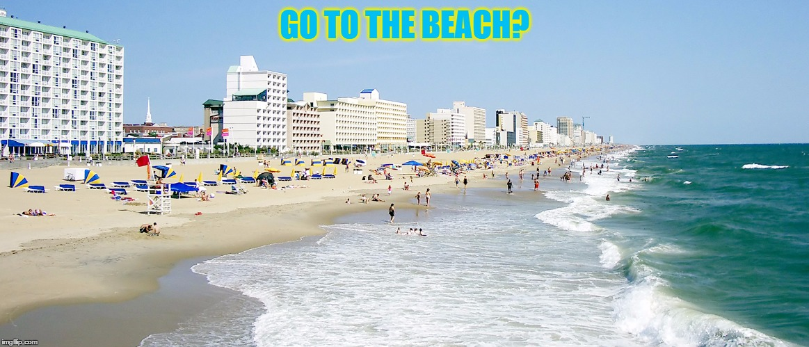 GO TO THE BEACH? | made w/ Imgflip meme maker