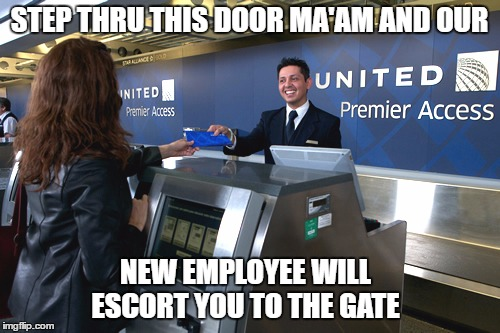 STEP THRU THIS DOOR MA'AM AND OUR NEW EMPLOYEE WILL ESCORT YOU TO THE GATE | made w/ Imgflip meme maker